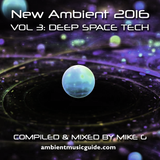 Deep Space Tech - New Ambient 2016 vol 3 mixed by Mike G