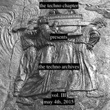The Techno Chapter presents: The Techno Archives, Vol. III - May 4th, 2015