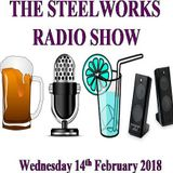 Steelworks Radio Show - 14th February 2018