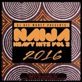 DJ DEE MONEY PRESENTS 2016  NAIJA HEAVY HITS VOLUME 2