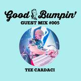 Good Bumpin' Guest Mix #005: Tee Cardaci