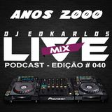 Dj Edkarlos Live Mix - Podcast #040 - Anos 2000