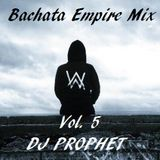 Bachata Empire Mix Vol. 5 - DJ Prophet