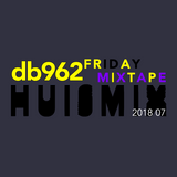 db962 friday mixtape: Huismix 2018 07