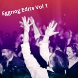 Eggnog Edits Vol 1