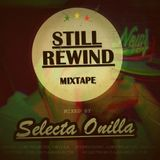 Still Rewind Mixtape by Selecta Onilla