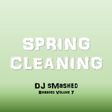 Spring Cleaning Mix (Get Smashed Vol. 7)