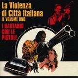 La Violenza di Città Italiana - il Volume Uno - I Bastardi Con le Pistole