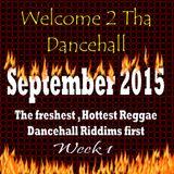 Welcome to tha Dancehall, Sept 7th 2015 ( Week 1 )