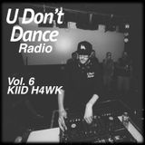 U Don't Dance Radio Vol. 6 - KIID H4WK