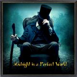 """Midnight in a Perfect World"""
