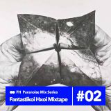 Fantastikoi Hxoi mixes for PRNZ #02