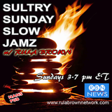 SULTRY SUNDAY SLOW JAMZ w/ RULA BROWN 3/19/17