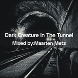 Maarten Metz - Dark Creature In The Tunnel