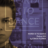 NORDI IS TO DANCE Podcast #002 by Crack Florek