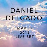 March 2016 Daniel Delgado Live Set