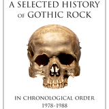 A Selected History Of Gothic Rock, 1978-1988, In Chronological Order