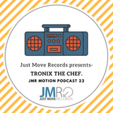 Just Move Records Motion Podcast 22 by Tronix The Chef