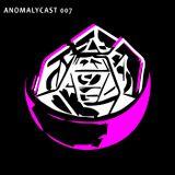 Anomalycast 007
