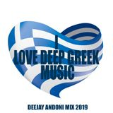 I LOVE DEEP GREEK MUSIC - DEEJAY ANDONI MIX 2019
