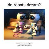 Do Robots Dream? [session 076]