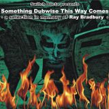 Something Dubwise This Way Comes