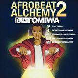 Afrobeat Alchemy 2 (Afrobeats Mix) Mixed By DJ Tomiwa