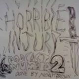 Horrible Injury - Podcast #2 (Noah)