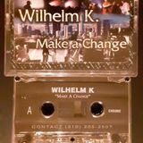 Wilhelm K (Indianapolis) - Make A Change (1998)