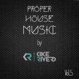 PROPER HOUSE MUSIC by Kike Rivero Vol.5