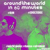Around the World in 60 Minutes (LIVE) -World Music, House, Afrobeats (DJM, Edge2Edge)