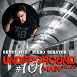 UNDERGROUND MAIN STAGE [Ep. #101] - guest mix: Piero Scratch