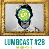 LumbCast #28: The Best Of 2015