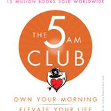 Robin Sharma The 5 AM Club Own Your Morning. Elevate Your Life Book Summary