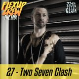 Flex Up Crew The Mix #27 - Two Seven Clash