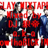 GLAY MIXTAPE/DJ 狼帝 a.k.a LowthaBIGK!NG