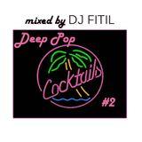 DJ FITIL - Deep Pop Cocktails #2