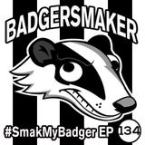 SmakMyBadger EP134