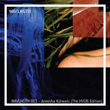 WAVLNGTH 003 : The HVOB Edition - Aneesha Kotwani [02-06-2017]