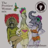 THE PRETTIEST WOMAN MIX BY YAARA GOLDMAN