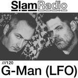#SlamRadio - 120 - G-Man (LFO)