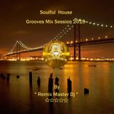 Soulful House Grooves Mix Session 2019 (By Remix Master Dj)