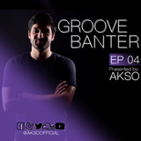 Groove Banter Ep.04 presented by AKSO
