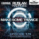 Ruslan Radriges - MAKE SOME TRANCE 175 (Radio Show)