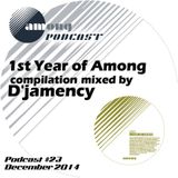D'JAMENCY_ mixed compilation 1st Year of Among  @ Among Podcast #23_December 2014