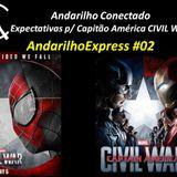 Andarilho Express 02 - Expectativas para Captain America Civil War