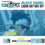 SPK x Block Squad Labor Day Mix Off (92.7 the Block ) pt. 1