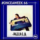 #ONCEAWEEK 0066 by HELLO.L.A.