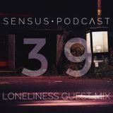 SENSUS • PODCΛST #39 / LONELINESS GUEST MIX