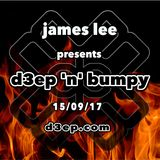 D3EP 'N' BUMPY  (James Lee Takeover) - 15/09/17
